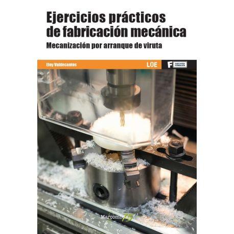 EJERCICIOS PRÁCTICOS DE FABRICACIÓN MECÁNICA. Mecanización por arranque de viruta