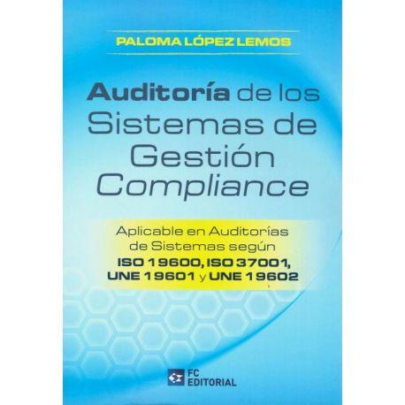AUDITORÍA DE LOS SISTEMAS DE GESTIÓN COMPLIANCE. Aplicable en auditorías de sistemas según ISO 19600 y 37001, UNE 19601 y 19602
