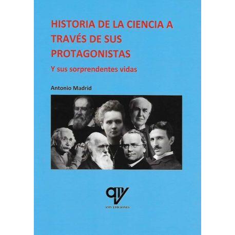 HISTORIA DE LA CIENCIA A TRAVÉS DE SUS PROTAGONISTAS Y SUS SORPRENDENTES VIDAS.