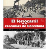 EL FERROCARRIL DE LAS CERCANIAS DE BARCELONA. Desde los orígenes hasta la creación de RENFE