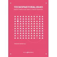 TECNOPASTORALISMO. Ensayos y Proyectos en torno a la Arcadia Mediática