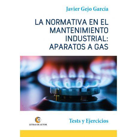 LA NORMATIVA EN EL MANTENIMIENTO INDUSTRIAL APARATOS DE GAS. Test y Ejercicios.