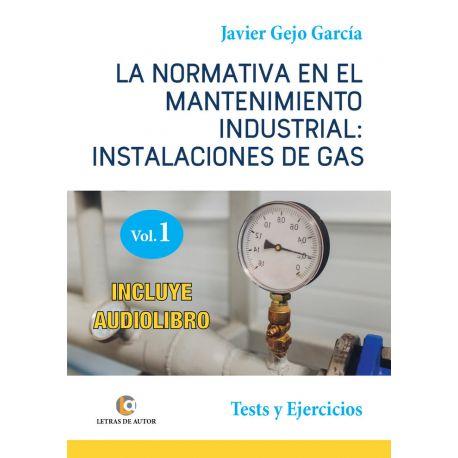 LA NORMATIVA EN EL MANTENIMIENTO INDUSTRIAL: Instalaciones de Gas. Test y Ejercicios