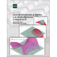 CURSO DE INTRODUCCION AL ALGEBRA Y AL CALCULO DIFERENCIAL E INTEGRAL EN R