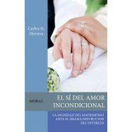 EL SÍ DEL AMOR INCONDICIONAL. La Dignidad del matrimonio ante el Drama Destructur del Divorcio