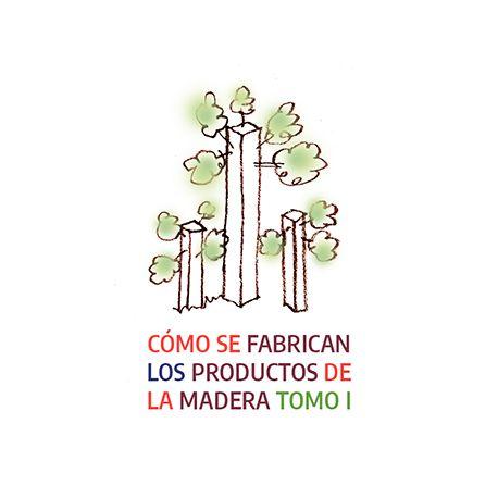 COMO SE FABRICAN LOS PRODUCTOS DE LA MADERA (Tomo I)