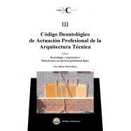 CODIGO DEONTOLOGICO DE ACTUACION PROFESIONAL DE LA ARQUITECTURA TECNICA. Códigos Comentados III