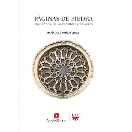 PAGINAS DE PIEDRA. Una Lectura de las Catedrales Españolas