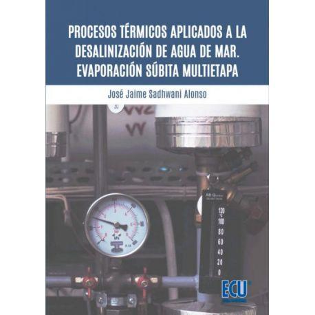 PROCESOS TÉRMICOS APLICADOS A LA DESALINIZACIÓN DE AGUA DE MAR. EVAPORACIÓN SÚBITA MULTIETAPA