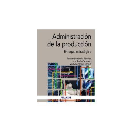 ADMINISTRACIÓN DE LA PRODUCCIÓN. Enfoque estratégico