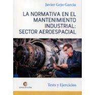LA NORMATIVA EN EL MANTENIMIENTO INDUSTRIAL. Sector Aeroespacial