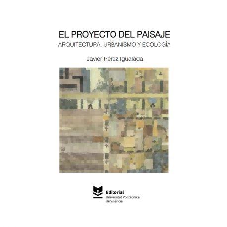 EL PROYECTO DEL PAISAJE. ARQUITECTURA, URBANISMO Y ECOLOGÍA