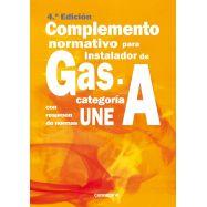 COMPLEMENTO NORMATIVO PARA INSTALADORES DE GAS CATEGORÍA A. Con resumen normas UNE - 4ªedición