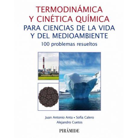 TERMODINÁMICA Y CINÉTICA QUÍMICA PARA CIENCIAS DE LA VIDA Y DEL MEDIOAMBIENTE. 100 Problemas Resueltos