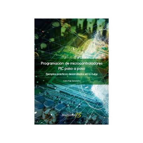 PROGRAMACIÓN DE MICROCONTROLADORES PIC PASO A PASO.Ejemplos Prácticos Desarrollados en la Nube