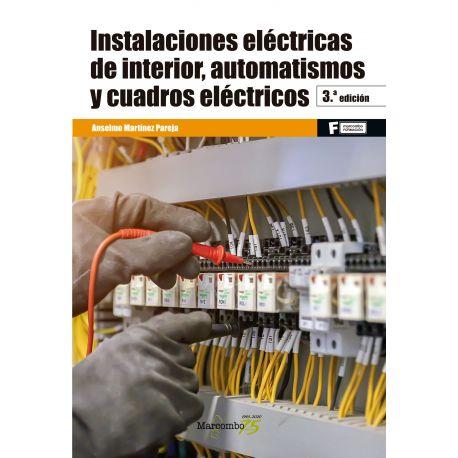.INSTALACIONES ELÉCTRICAS DE INTERIOR, AUTOMATISMOS Y CUADROS ELÉCTRICOS. 3ª Edición.