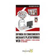 DIFUNDA SU CONOCIMIENTO MEDIANTE PLATAFORMAS WEB. Moodle, WordPress y otros gestores de contenido