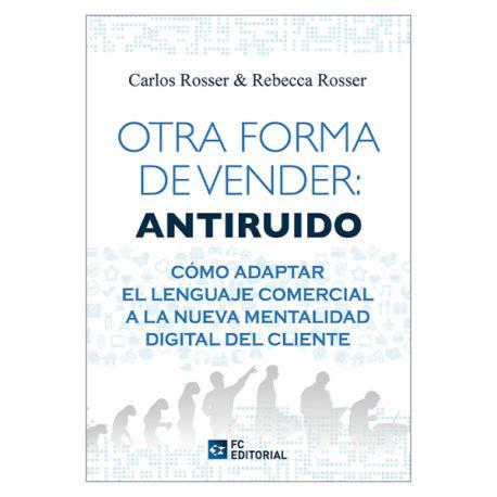 OTRA FORMA DE VENDER: ANTIRUIDO. Cómo adaptar el lenguaje comercial a la nueva mentalidad digital del cliente