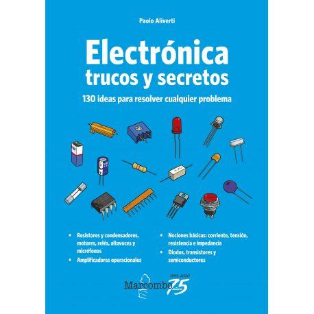ELECTRONICA. TRUCIOS Y SECRETOS. 130 Ideas para resolver cualquier problema