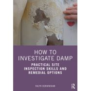 HOW TO INVESTIGATE DAMP. Practical Site Inspection Skills and Remedial Options