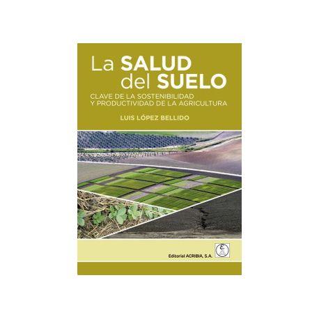 LA SALUD DEL SUELO. Clave de la sostenibilidad y productividad de la agricultura