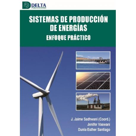 SISTEMAS DE PRODUCCION DE ENERGIAS ENFOQUE PRACTICO