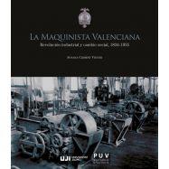 LA MAQUINISTA VALENCIANA. Revolución industrial y cambio social, 1834-1955.