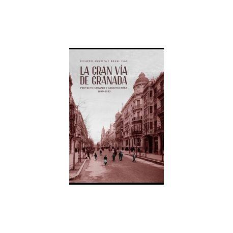 LA GRAN VÍA DE GRANADA. Proyecto Urbano Y Arquitectura 1890-1933