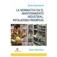 LA NORMATIVA EN EL MANTENIMIENTO INDUSTRIAL: INSTALACIONES FRIGORÍFICAS. Test y Ejercicios