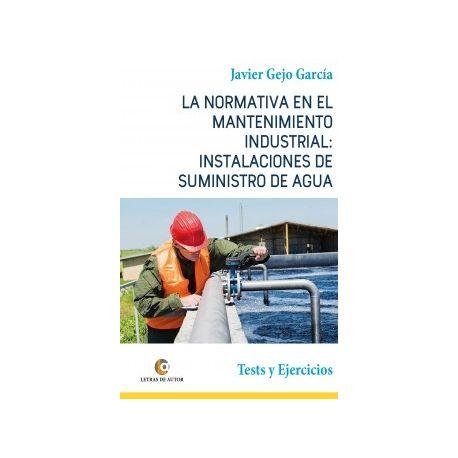 LA NORMATIVA EN EL MANTENIMIENTO INDUSTRIAL: INSTALACIONES DE SUMINISTRO DE AGUA. Tests y Ejercicios