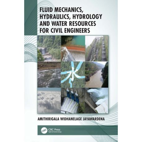FLUID MECHANICS, HYDRAULICS, HYDROLOGY AND WATER RESOURCES FOR CIVIL ENGINEERS