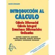 INTRODUCCION AL CALCULO: Cálculo diferencial, cálculo integral y ecuaciones diferenciales ordinarias