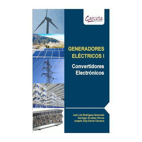 GENERADORES ELÉCTRICOS. Volumen I. Convertidores Eléctricos