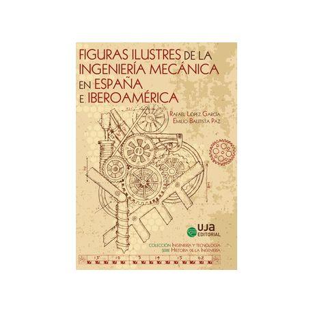 FIGURAS ILUSTRES DE LA INGENIERÍA MECÁNICA EN ESPAÑA E IBEROAMÉRICA