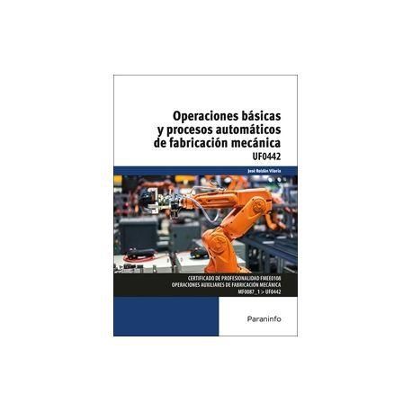 UF0442 - OPERACIONES BÁSICAS Y PROCESOS AUTOMÁTICOS DE FABRICACIÓN MECÁNICA