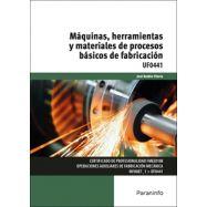 UF0441 - MÁQUINAS, HERRAMIENTAS Y MATERIALES DE PROCESOS BÁSICOS DE FABRICACIÓN