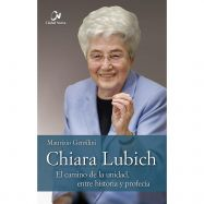 CHIARA LUBICH. El camino de la unidad, entre historia y profecía