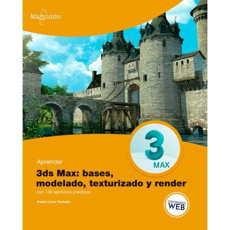 APRENDER 3DS MAX: Bases, Modelado, Texturizado y Render