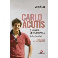 CARLO ACUTIS, EL APÓSTOL DE LOS MILENIALS. Una biografía espiritual