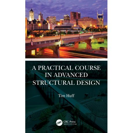 A PRACTICAL COURSE IN ADVANCED STRUCTURAL DESIGN