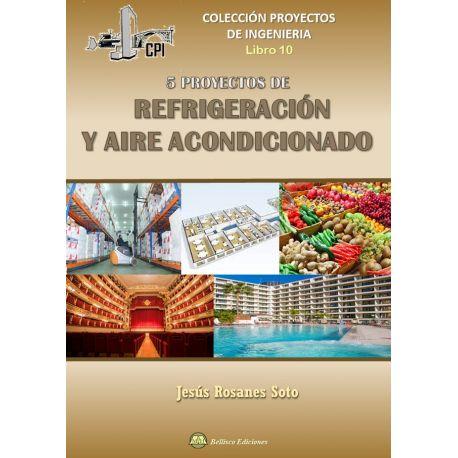 CINCO PROYECTOS DE REFRIGERACION Y AIRE ACONDICIONADO. Colección Proyectos de Ingeniería - Libro 10