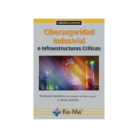 CIBERSEGURIDAD INDUSTRIAL E INFRAESTRUCTURAS CRÍTICAS