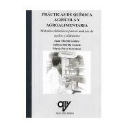 PRÁCTICAS DE QUÍMICA AGRÍCOLA Y AGROALIMENTARIA. Métodos didácticos para el análisis de suelos y alimentos.