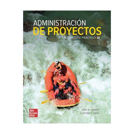 ADMINISTRACIÓN DE PROYECTOS.Un Enfoque Práctico. 8ª Edición