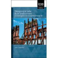 DESIGNING A SAFER BUILT ENVIRONMENT: A Complete Guide To The Management Of Design Risk