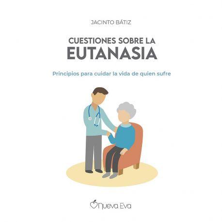 CUESTIONES SOBRE LA EUTANASIA. Principios para Cuidar la Vida de Quien Sufre