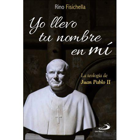 YO LLEVO TU NOMBRE EN TI. Teología de Juan Pablo II