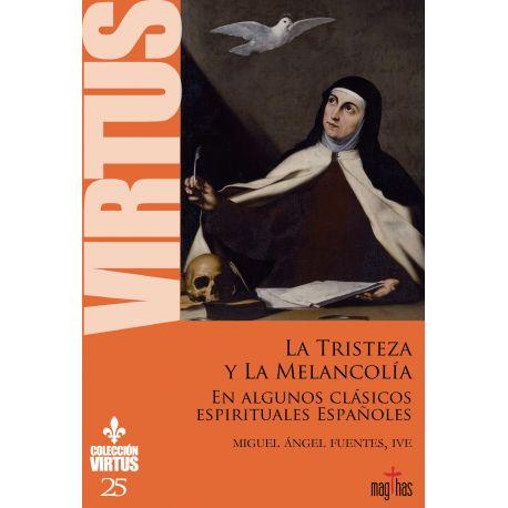LA TRISTEZA Y LA MELANCOLIA EN ALGUNOS CLASICOS ESPIRITUALES ESPAÑOLES (VIRTUS Nº 25)