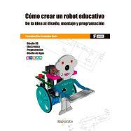 COMO CREAR UN ROBOT EDUCATIVO. De la Idea al Diseño, Montaje y Programación
