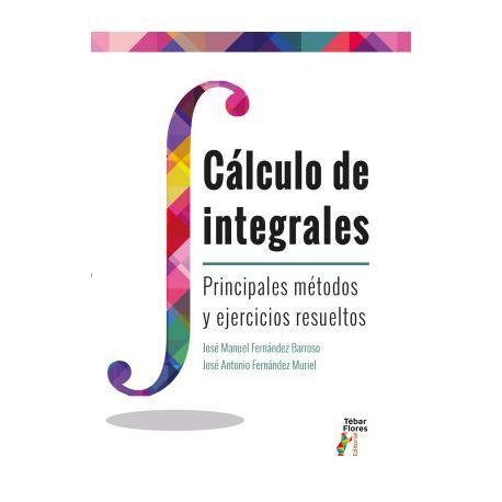 CALCULO DE INTEGRALES. Principales Métodos y Ejercicios Resueltos